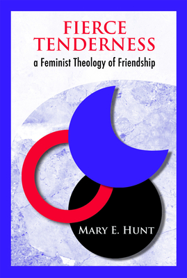 Fierce Tenderness: A Feminist Theology of Friendship - Hunt, Mary
