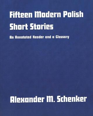 Fifteen Modern Polish Short Stories: An Annotated Reader and a Glossary, - Schenker, Alexander M