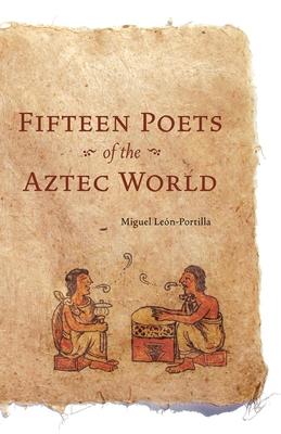 Fifteen Poets of the Aztec World - Leon-Portilla, Miguel