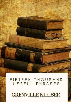 Fifteen Thousand Useful Phrases - Kleiser, Grenville