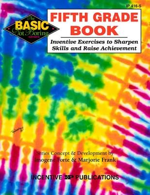 Fifth Grade Book: Inventive Exercises to Sharpen Skills and Raise Achievement - Forte, Imogene, and Frank, Marjorie, and Streams, Jennifer (Editor)