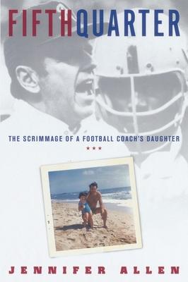 Fifth Quarter: The Scrimmage of a Football Coach's Daughter - Allen, Jennifer