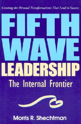 Fifth Wave Leadership: The Internal Frontier - Shechtman, Morris R, and Shectman, Morris R