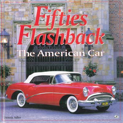 Fifties Flashback: The American Car - Adler, Dennis