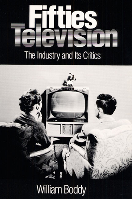 Fifties Television: The Industry and Its Critics - Boddy, William