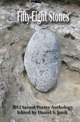 Fifty-Eight Stones: 2012 Savant Poetry Anthology - Janik, Daniel S, and Powell, Francis H, and Toyama, Jean Yamasaki