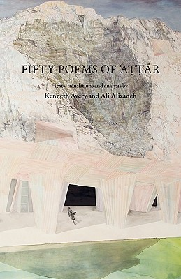 Fifty Poems of Attar - Attar, Farid Al-Din, and Avery, Kenneth (Translated by), and Alizadeh, Ali (Translated by)