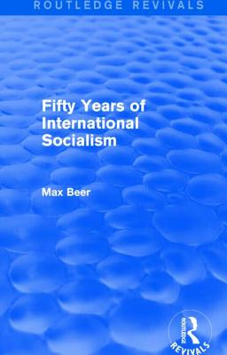 Fifty Years of International Socialism - Beer, Max