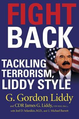Fight Back!: Tackling Terrorism, Liddy Style - Liddy, G Gordon, and Liddy, Cdr James G, and Barrett, J Michael