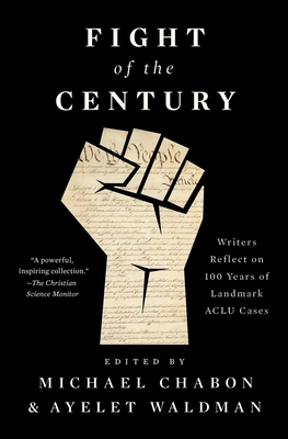 Fight of the Century: Writers Reflect on 100 Years of Landmark ACLU Cases - Chabon, Michael (Editor), and Waldman, Ayelet (Editor), and Cole, Dave (Foreword by)