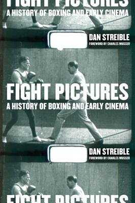 Fight Pictures: A History of Boxing and Early Cinema - Streible, Dan