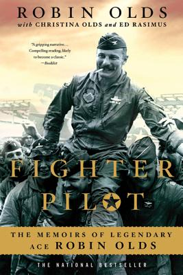 Fighter Pilot: The Memoirs of Legendary Ace Robin Olds - Olds, Robin, Brigadier General, and Olds, Christina, and Rasimus, Ed