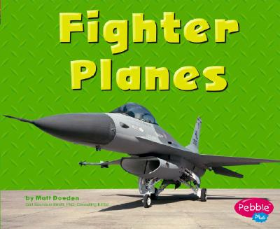 Fighter Planes - Doeden, Matt, and Saunders-Smith, Gail, PH.D. (Consultant editor)