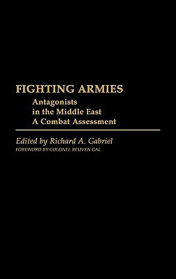 Fighting Armies: Antagonists in the Middle East: A Combat Assessment - Unknown, and Gabriel, Richard A (Editor)