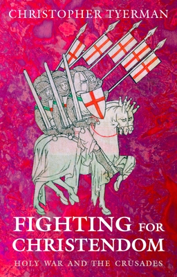 Fighting for Christendom: Holy War and the Crusades - Tyerman, Christopher