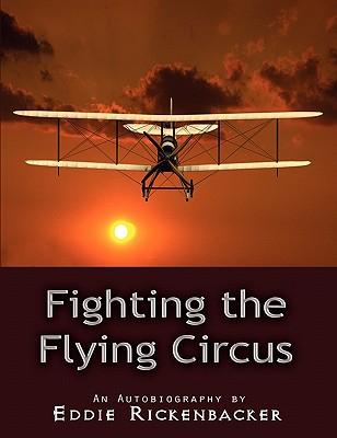 Fighting the Flying Circus - Rickenbacker, Eddie