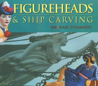 Figureheads and Ship Carving - Stammers, Michael