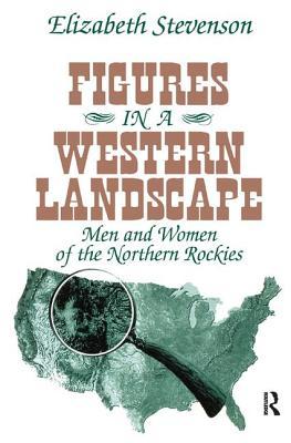 Figures in a Western Landscape: Men and Women of the Northern Rockies - Stevenson, Elizabeth (Editor)