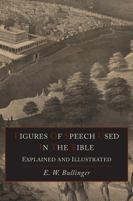 Figures of Speech Used in the Bible Explained and Illustrated - Bullinger, E W, Dr.