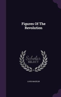 Figures of the Revolution - Madelin, Louis