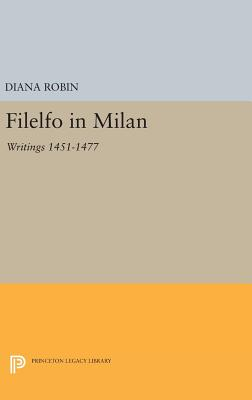 Filelfo in Milan: Writings 1451-1477 - Robin, Diana