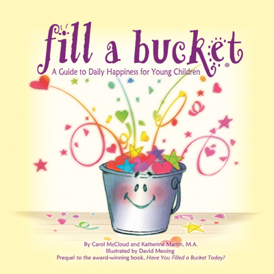 Fill a Bucket: A Guide to Daily Happiness for Young Children - McCloud, Carol