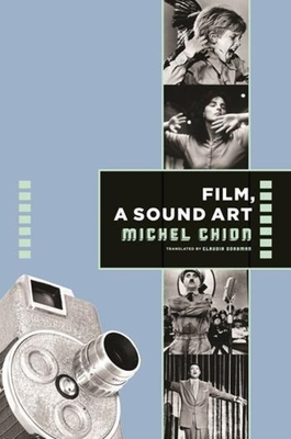 Film, a Sound Art - Chion, Michel, Professor, and Gorbman, Claudia (Translated by)