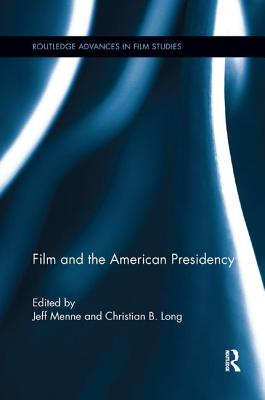Film and the American Presidency - Menne, Jeff (Editor), and Long, Christian B. (Editor)