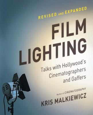 Film Lighting: Talks with Hollywood's Cinematographers and Gaffers - Malkiewicz, Kris