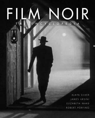 Film Noir: The Encyclopedia - Silver, Alain (Editor), and Ward, Elizabeth (Editor), and Ursini, James (Editor)