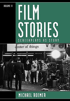 Film Stories: Screenplays as Story - Roemer, Michael