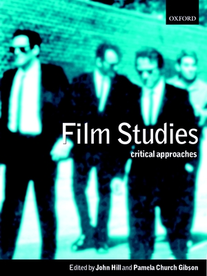 Film Studies: Critical Approaches - Hill, John (Editor), and Gibson, Pamela Church (Editor), and Dyer, Richard (Editor)