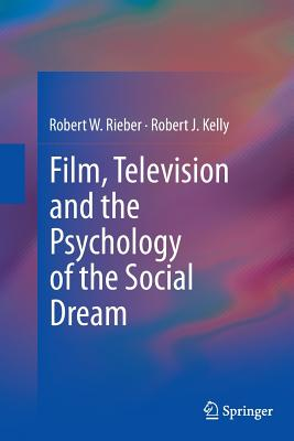 Film, Television and the Psychology of the Social Dream - Rieber, Robert W