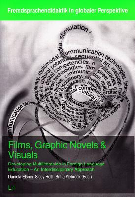 Films, Graphic Novels & Visuals: Developing Multiliteracies in Foreign Language Education - An Interdisciplinary Approach - Elsner, Daniela (Editor), and Helff, Sissy (Editor), and Viebrock, Britta (Editor)