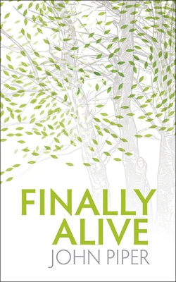 Finally Alive: What Happens When We Are Born Again? - Piper, John