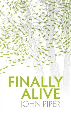 Finally Alive: What Happens When We Are Born Again? - Piper, John