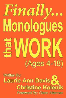 Finally...Monologues That Work (Ages 4-18) - Davis, Laurie Ann, and Kolenik, Christine