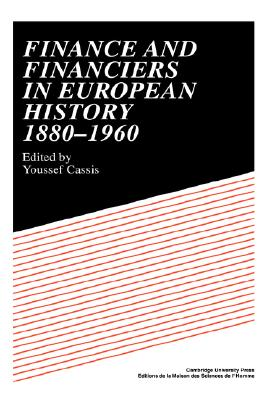 Finance and Financiers in European History 1880 1960 - Cassis, Youssef (Editor), and Youssef, Cassis (Editor)