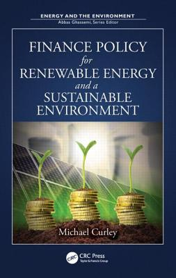 Finance Policy for Renewable Energy and a Sustainable Environment - Curley, Michael
