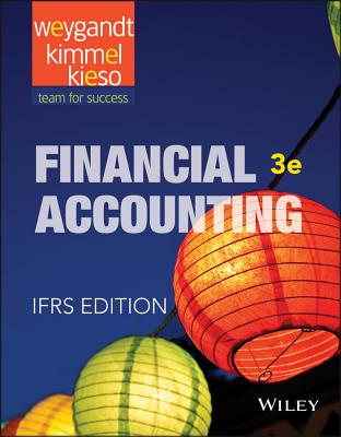 Financial Accounting: Ifrs - Weygandt, Jerry J, Ph.D., CPA, and Kimmel, Paul D, PhD, CPA, and Kieso, Donald E, Ph.D., CPA