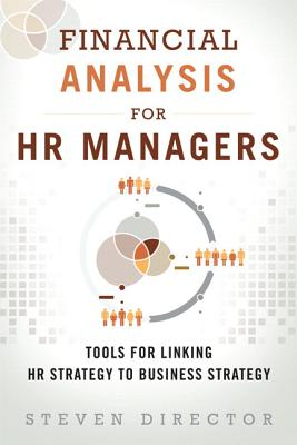 Financial Analysis for HR Managers: Tools for Linking HR Strategy to Business Strategy (Paperback) - Director, Steven