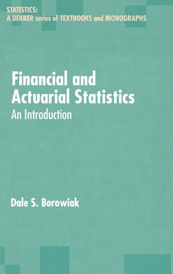 Financial and Actuarial Statistics: An Introduction - Borowiak, Dale S, and Shapiro, Arnold F