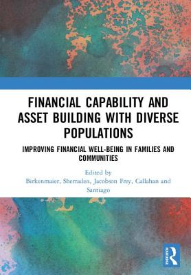 Financial Capability and Asset Building with Diverse Populations: Improving Financial Well-being in Families and Communities - Birkenmaier, Julie (Editor), and Sherraden, Margaret (Editor), and Frey, Jodi Jacobson (Editor)