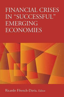 "Financial Crises in ""successful"" Emerging Economies - Ffrench-Davis, Ricardo (Editor)"