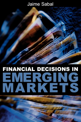 Financial Decisions in Emerging Markets - Sabal, Jaime