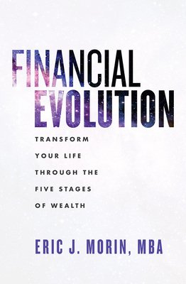 Financial Evolution: Transform Your Life Through the Five Stages of Wealth - Morin, Eric J