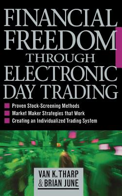 Financial Freedom Through Electronic Day Trading - Tharp, Van K, PhD, and June, Brian