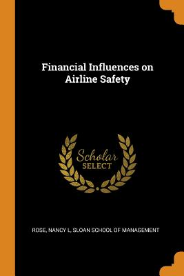 Financial Influences on Airline Safety - Rose, Nancy L, and Sloan School of Management (Creator)