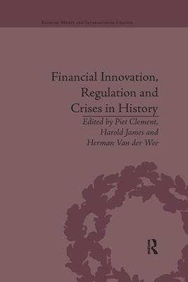 Financial Innovation, Regulation and Crises in History - James, Harold