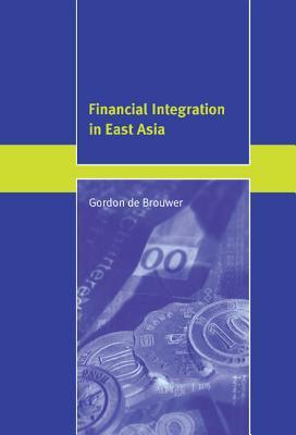 Financial Integration in East Asia - De Brouwer, Gordon